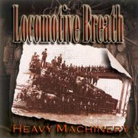 Locomotive Breath Heavy Machinery