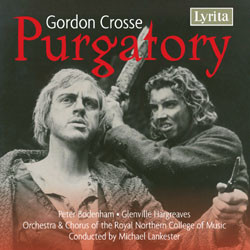Crosse - Peter Bodenham, Glenville Hargreaves, Orchestra & Chorus of the Royal Northern College of Music, Michael Lankester Purgatory