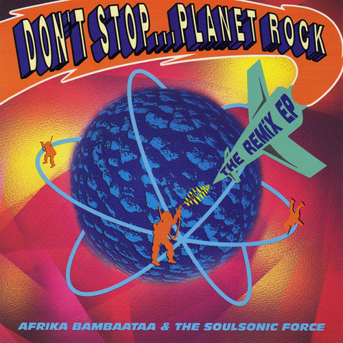 Afrika Bambaataa & The Soulsonic Force Don't Stop... Planet Rock (The Remix EP)