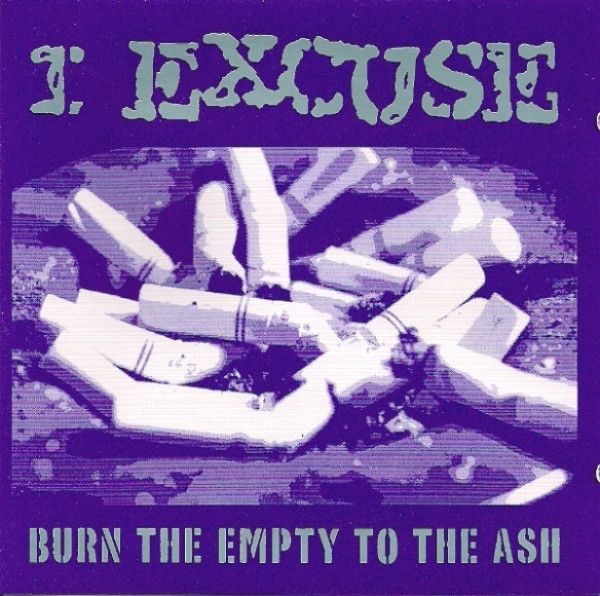 I Excuse Burn The Empty To Ash