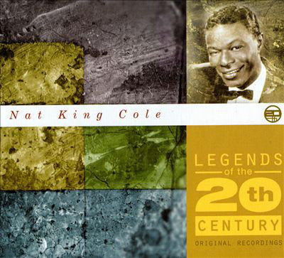 Nat King Cole Legends Of The 20th Century