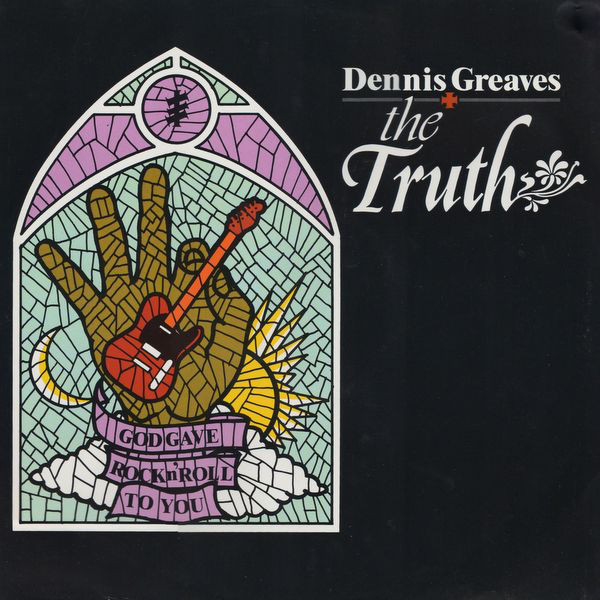 Greaves, Dennis & The Truth God Gave Rock 'n' Roll To You Vinyl