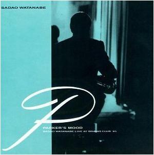 Watanabe, Sadao Parker's Mood - Sadao Watanabe Live At Bravas Club'85