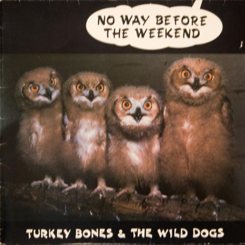 Turkey Bones & The Wild Dogs No Way Before The Weekend
