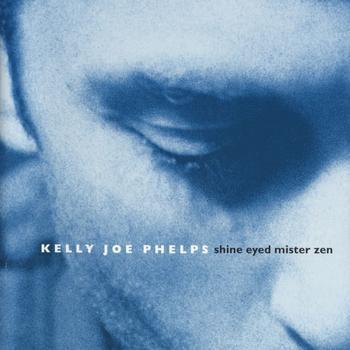 Phelps, Kelly Joe Shine Eyed Mister Zen