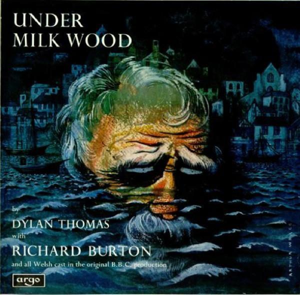 Thomas, Dylan & Richard Burton Under Milk Wood