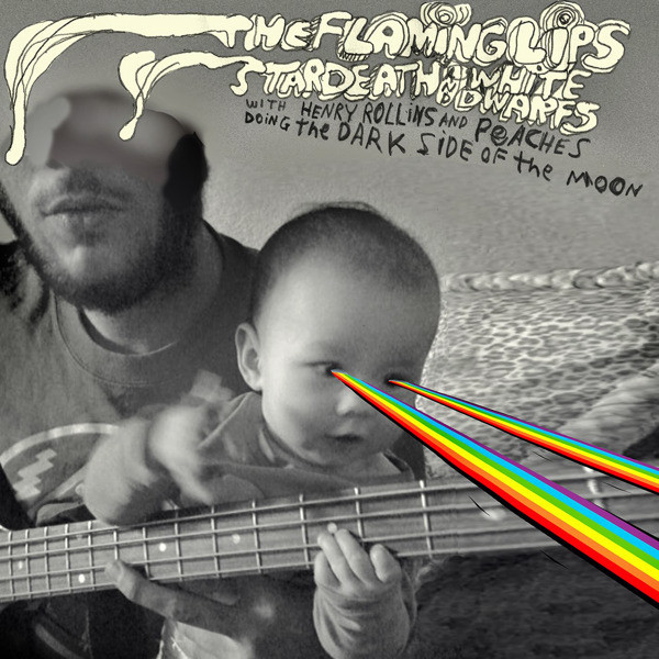 Doing The Dark Side Of The Moon The Flaming Lips // Stardeath // White Dwarves