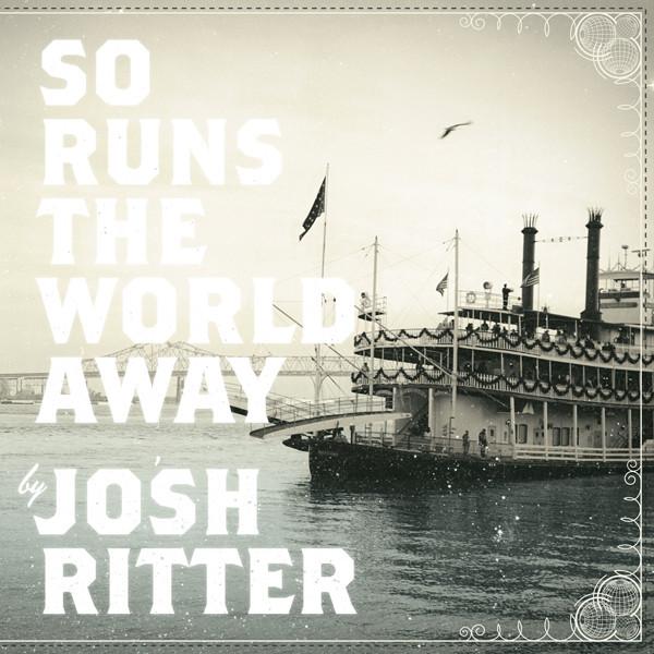 Ritter, Josh So Runs The World Away