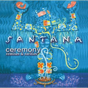 Santana Ceremony - Remixes & Rarities