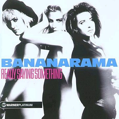 Bananarama Really Saying Something