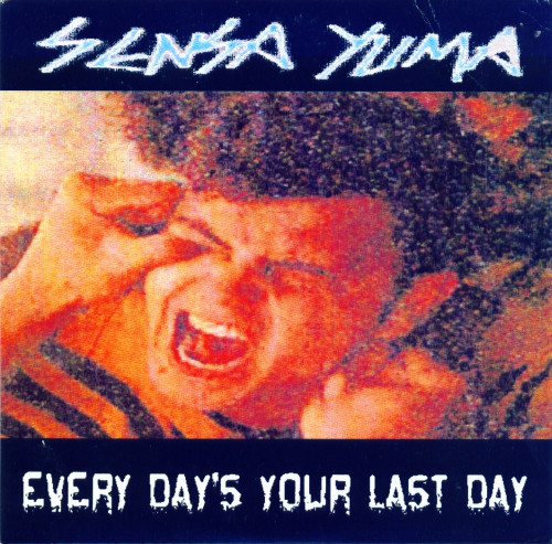 Sensa Yuma Every Day's Your Last Day