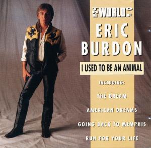 Burdon, Eric The World Of Eric Burdon - I Used To Be An Animal