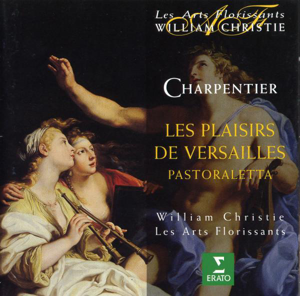 Charpentier - William Christie, Les Arts Florissants Les Plaisirs De Versailles / Pastoraletta