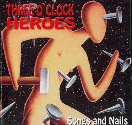 Three O'Clock Heros Songs and Nails