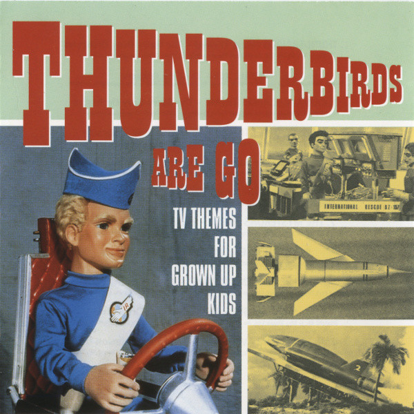 Various Thunderbirds Are Go - TV Themes For Grown Up Kids CD