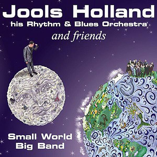 Holland, Jools His Rhythm & Blues Orchestra & Friends Small World Big Band
