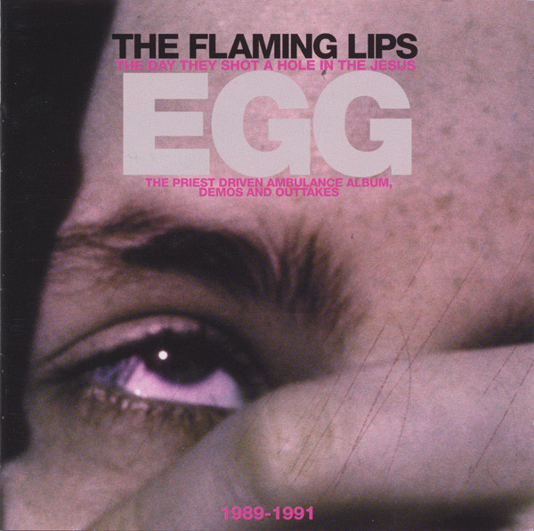 The Flaming Lips The Day They Shot A Hole In The Jesus Egg (1989-1991)