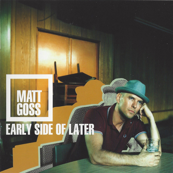 Goss, Matt Early Side of Later