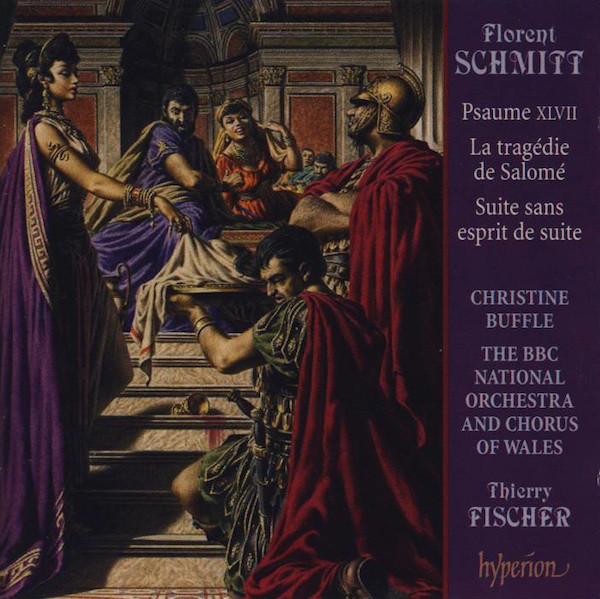 Schmitt - Christine Buffle, The BBC National Orchestra And Chorus Of Wales, Thierry Fischer Psaume XLVII / La Tragédie De Salomé / Suite Sans Esprit De Suite
