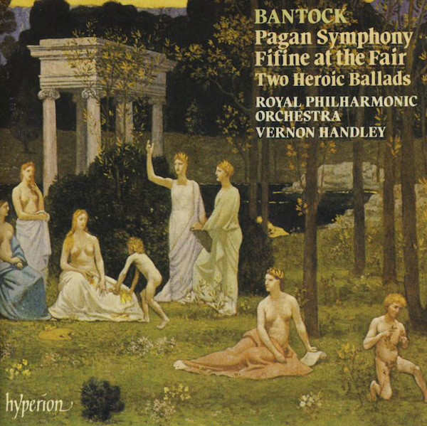 Bantock - Royal Philharmonic Orchestra, Vernon Handley Pagan Symphony / Fifine At The Fair / Two Heroic Ballads