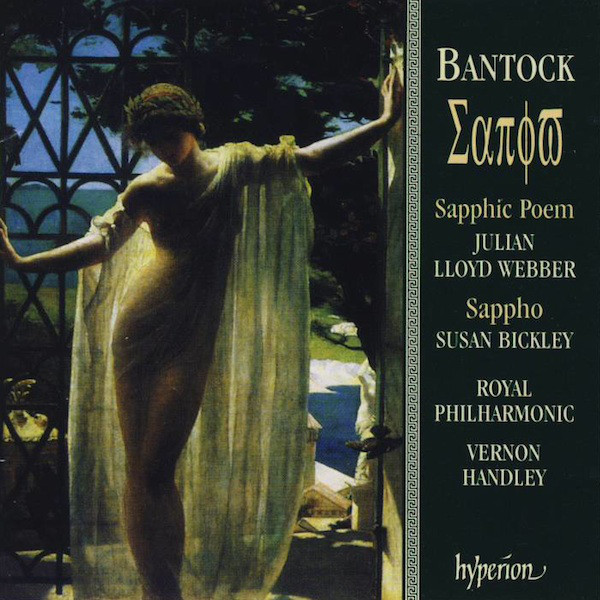 Bantock - Julian Lloyd Webber, Susan Bickley, Royal Philharmonic, Vernon Handley Sapphic Poem / Sappho