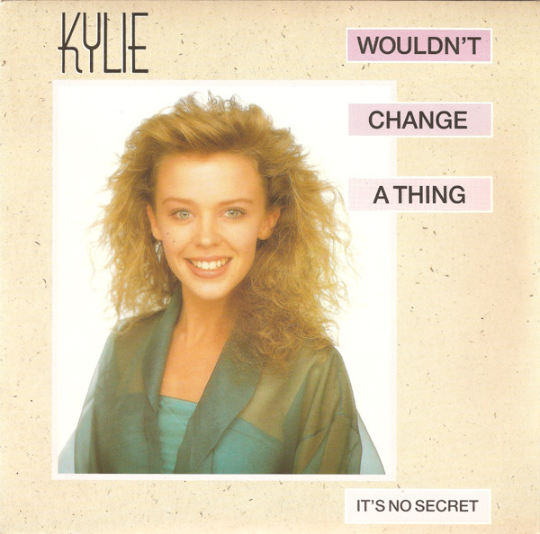 Minogue, Kylie Wouldn't Change A Thing