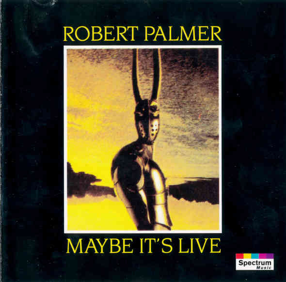 Palmer, Robert Maybe It's Live CD