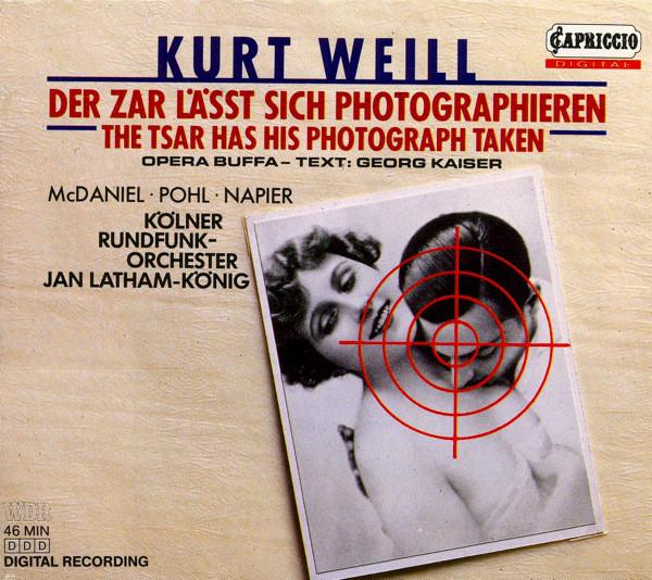 Weill - McDaniel, Pohl, Napier, Kölner Rundfunk-Orchester, Jan Latham-König Der Zar Lässt Sich Photographieren / The Tsar Has His Photograph Taken