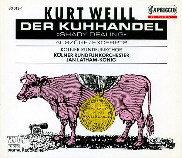 Weill - Kölner Rundfunkchor, Kölner Rundfunkorchester, Jan Latham-König Der Kuhhandel / »Shady Dealing« (Auszüge/Excerpts)