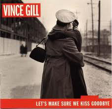 Gill, Vince Let's Make Sure We Kiss Goodbye