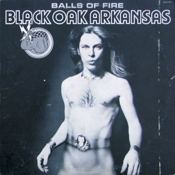 Black Oak Arkansas Balls Of Fire