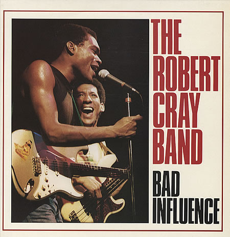 The Robert Cray Band Bad Influence