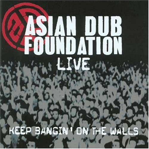 Asian Dub Foundation Keep Bangin On The Walls - Live