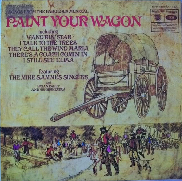 The Mike Sammes Singers And Brian Fahey And His Orchestra Songs From The Fabulous Musical Paint Your Wagon