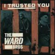 The Ward Bros I Trusted You