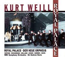 Weill - Watson, Richardson, Holland, Coxon, Harries, Davis, BBC Symphony Orchestra  Sir Andrew Davis Royal Palace - Der Neue Orpheus