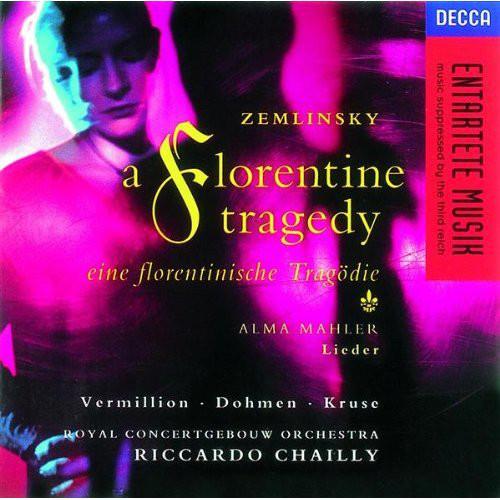 Zemlinsky / Alma Mahler – Vermillion, Dohmen, Kruse, Royal Concertgebouw Orchestra, Riccardo Chailly A Florentine Tragedy · Eine Florentinische Tragödie / Lieder