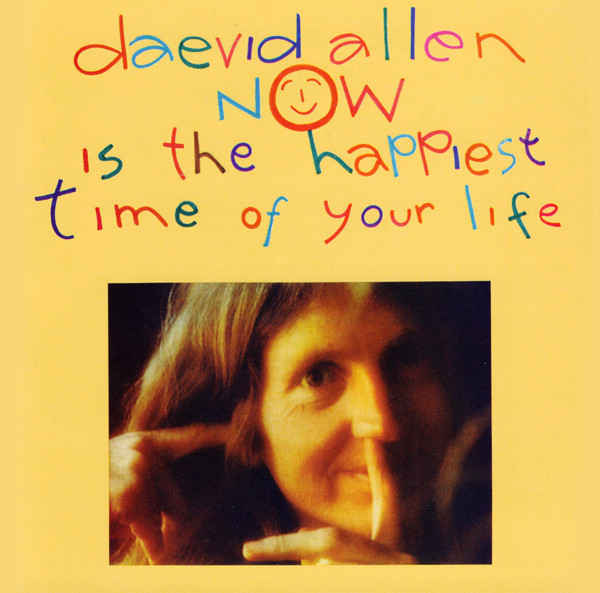 Now Is The Happiest Time Of Your Life Allen, Daevid