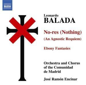 Balada - Orchestra And Chorus Of The Comunidad De Madrid, José Ramón Encinar No-res (Nothing) (An Agnostic Requiem) • Ebony Fantasies