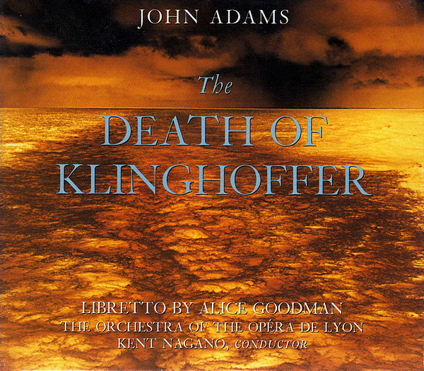 Adams -  John Adams, Alice Goodman - The Orchestra Of The Opéra De Lyon, Kent Nagano The Death Of Klinghoffer CD