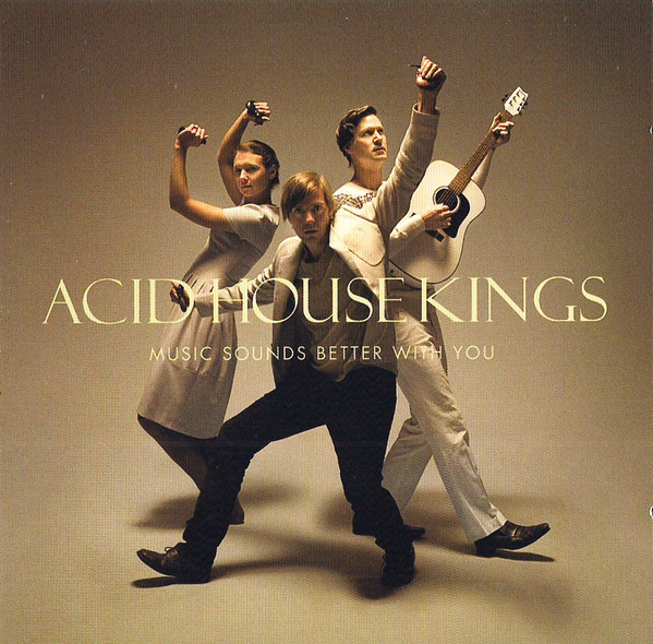 Acid House Kings Music Sounds Better With You