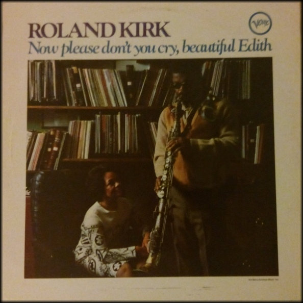 Kirk, Roland Now Please Don't You Cry, Beautiful Edith
