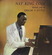 Nat King Cole Dream A Little Dream