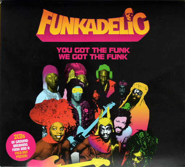 Funkadelic You Got The Funk We Got The Funk