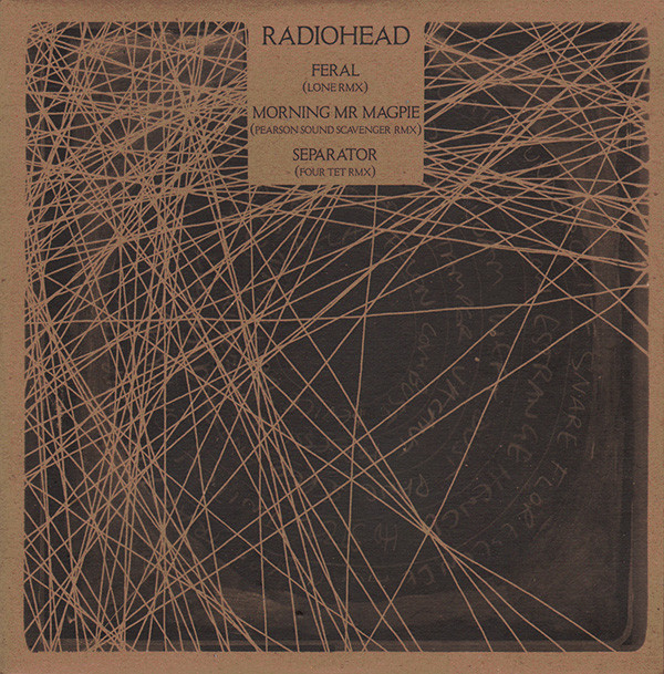 Radiohead Feral (Lone RMX) / Morning Mr Magpie (Pearson Sound Scavenger RMX) / Separator (Four Tet RMX)