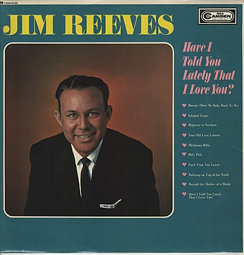 Reeves, Jim Have I Told You Lately That I Love You?