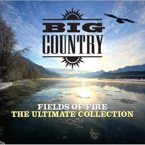 Big Country Fields Of Fire - The Ultimate Collection