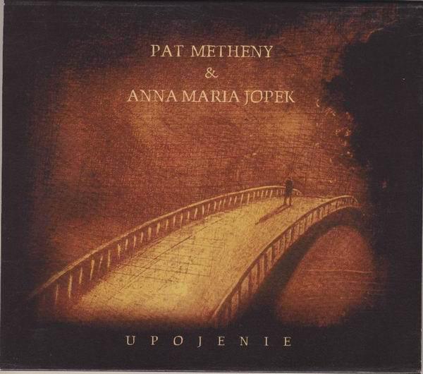 Metheny, Pat & Jopek, Anna Maria Upojenie