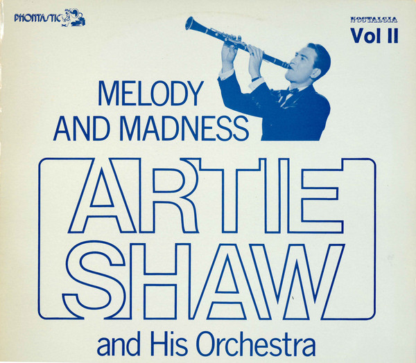 Artie Shaw And His Orchestra Melody And Madness Vol. II