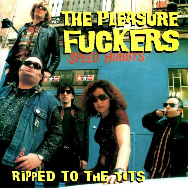 Pleasure Fuckers (The) Ripped To The Tits Vinyl